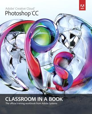 Adobe Photoshop Cc Classroom in a Book By Adobe Creative Team (COR)